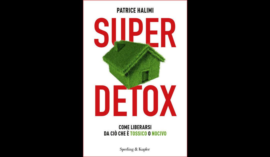 super-detox-come-liberarsi-da-cio-che-e-tossico-o-nocivo